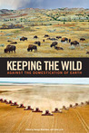 Keeping the Wild: Against the Domestication of Earth