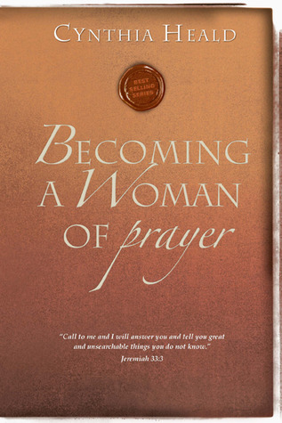 Becoming a Woman of Prayer by Cynthia Heald