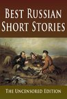 Best Russian Short Stories : The Uncensored Edition