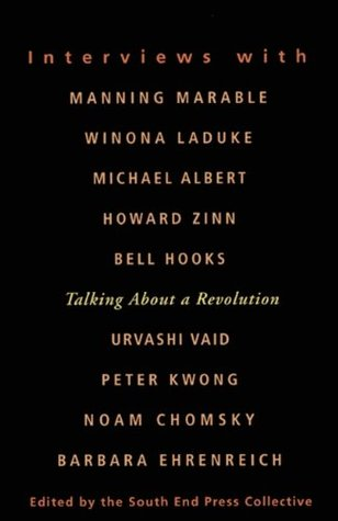 Talking About a Revolution: Interviews with Michael Albert, Noam Chomsky, Barbara Ehrenreich, bell hooks, Peter Kwong, Winona LaDuke, Manning Marable, Urvashi Vaid, and Howard Zinn