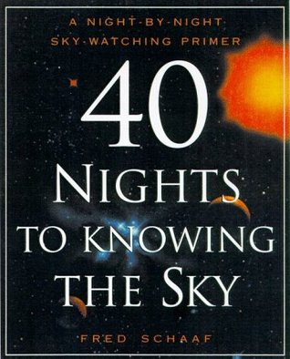 Download for free 40 Nights to Knowing the Sky: A Night-by-Night Sky-Watching Primer by Fred Schaaf PDF