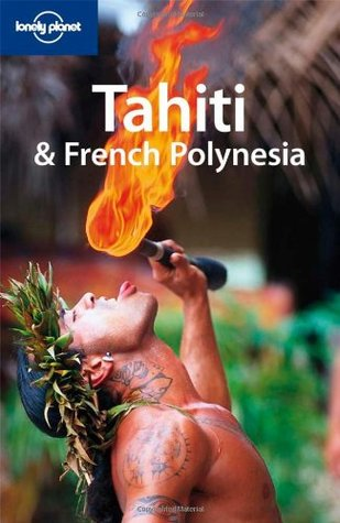 Tahiti & French Polynesia (Lonely Planet Country Guide)