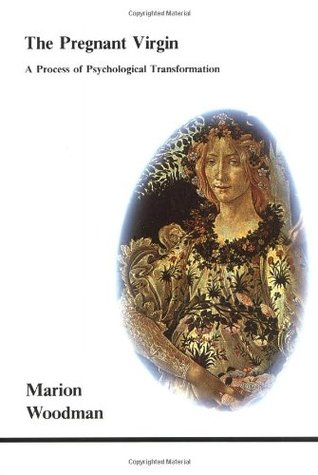 The Pregnant Virgin: A Process of Psychological Transformation (Studies in Jungian Psychology By Jungian Analysts, 21)