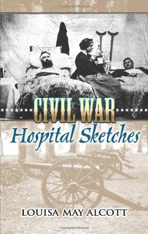 Civil War Hospital Sketches by Louisa May Alcott