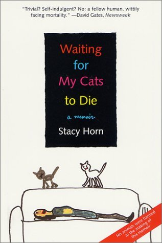 Waiting for My Cats to Die by Stacy Horn