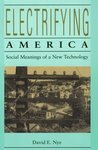 Electrifying America: Social Meanings of a New Technology, 1880-1940