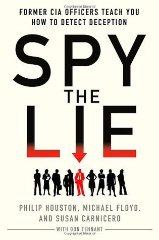 Spy the Lie: Former CIA Officers Teach You How to Detect Deception - Philip Houston, Michael Floyd, Susan Carnicero, Don Tennant