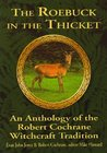 The Roebuck in the Thicket: An Anthology of the Robert Cochrane Witchcraft Tradition