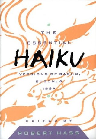 The Essential Haiku: Versions of Basho, Buson, & Issa (Essential Poets, #20)