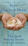 The Art of Keeping Secrets by Patti Callahan Henry