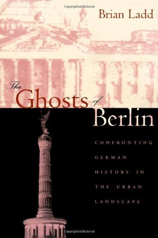 The Ghosts of Berlin by Brian Ladd