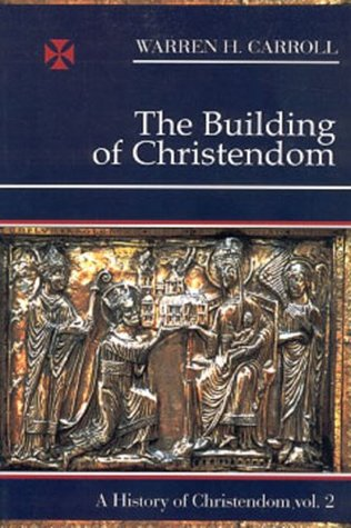 The Building of Christendom by Warren H. Carroll