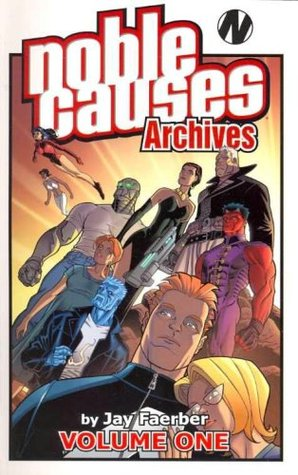 Noble Causes Archives, Volume 1 by Jay Faerber