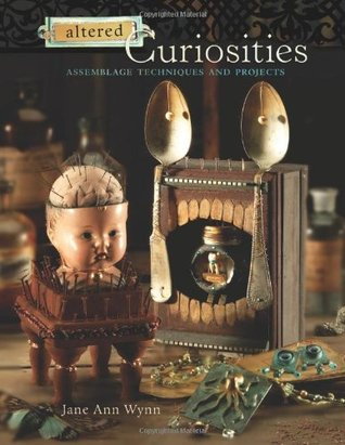 Altered Curiosities by Jane Ann Wynn