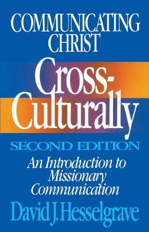 Communicating Christ Cross-Culturally by David J. Hesselgrave
