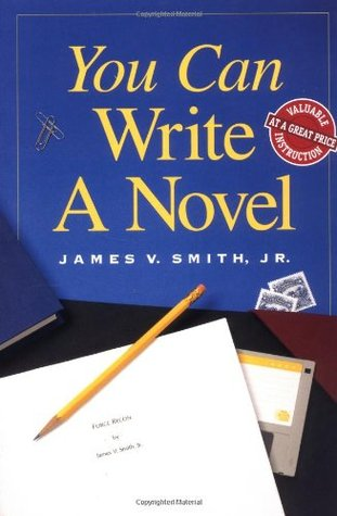 You Can Write a Novel by James V. Smith Jr.
