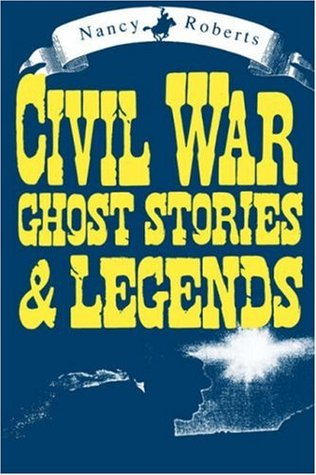 Civil War Ghost Stories and Legends by Nancy Roberts