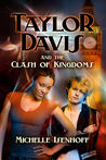 Taylor Davis and the Clash of Kingdoms by Michelle Isenhoff