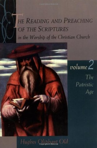 Download for free The Reading and Preaching of the Scriptures in the Worship of the Christian Church, Volume 2: The Patristic Age (Reading & Preaching of the Scriptures in the Worship of the Christian Church #2) PDF by Hughes Oliphant Old