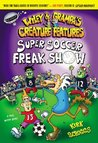 Super Soccer Freak Show (Wiley & Grampa's Creature Features, #4)