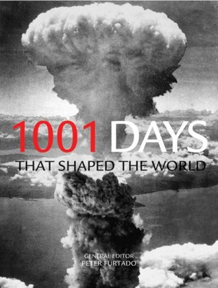 1001 Days That Shaped the World by Peter Furtado