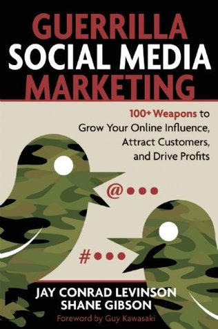 Free online download Guerrilla Social Media Marketing: 100+ Weapons to Grow Your Online Influence, Attract Customers, and Drive Profits by Jay Conrad Levinson, Shane Gibson DJVU