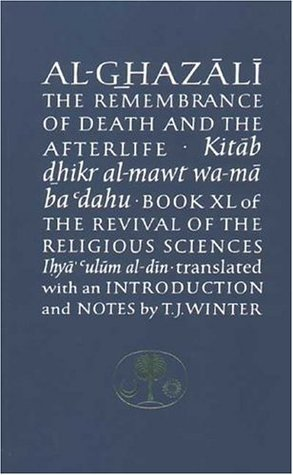 Al-Ghazali on the Remembrance of Death and the Afterlife by أبو حامد الغزالي