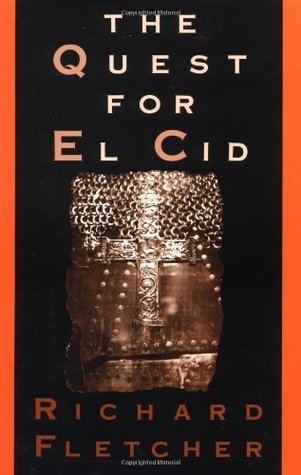 The Quest for El Cid by Richard Fletcher