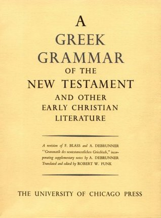 Greek Grammar of the New Testament and Other Early Christian ... by Robert W. Funk