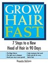 Grow Hair Fast: 7 Steps to a New Head of Hair in 90 Days