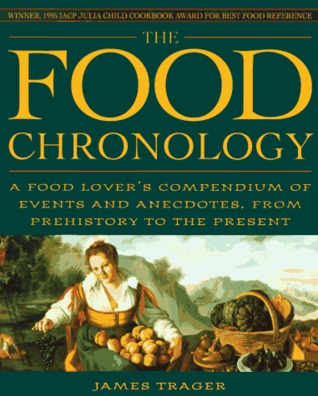 The Food Chronology: A Food Lover's Compendium of Events and Anecdotes, from Prehistory to the Present