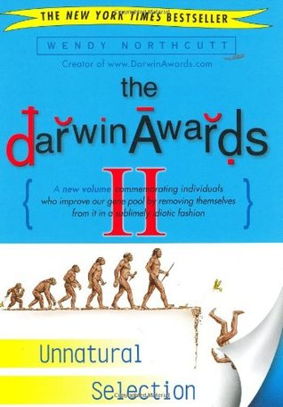 The Darwin Awards II: Unnatural Selection (Darwin Awards #2)