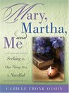 Mary, Martha, And Me:  Seeking the One Thing That Is Needful
