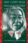 Why I Can't Read Wallace Stegner and Other Essays: A Tribal Voice