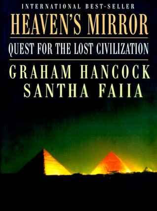 Download Heaven's Mirror: Quest for the Lost Civilization CHM by Graham Hancock, Santha Faiia