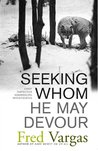 Seeking Whom He May Devour (Commissaire Adamsberg, #2)