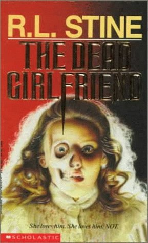 The Dead Girlfriend by R.L. Stine — Reviews, Discussion ...