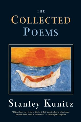 The Collected Poems by Stanley Kunitz