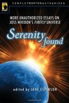 Serenity Found: More Unauthorized Essays on Joss Whedon's Firefly Universe