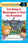 I'm Going to Read® (Level 1): I'm Going to Washington to Visit the President