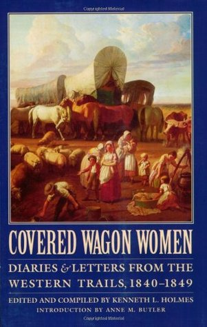 Covered Wagon Women: Diaries and Letters from the Western Trails, 1840-1849 (Covered Wagon Women, #1)