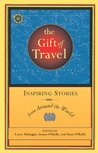 The Gift of Travel: Inspiring Stories from Around the World