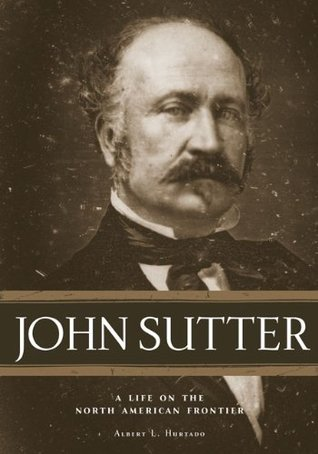 John Sutter by Albert L. Hurtado