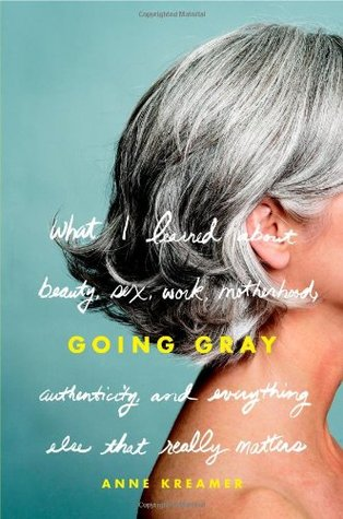Going Gray by Anne Kreamer