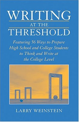 Writing at the Threshold: Ways to Prepare High School and College Students to Think and Write at the College Level