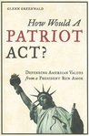 How Would a Patriot Act?: Defending American Values from a President Run Amok