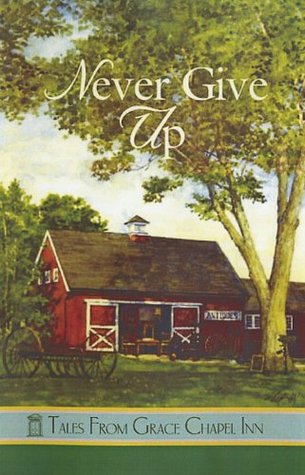 Never Give Up (Tales from Grace Chapel Inn #31)
