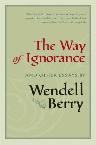 The Way of Ignorance and Other Essays by Wendell Berry