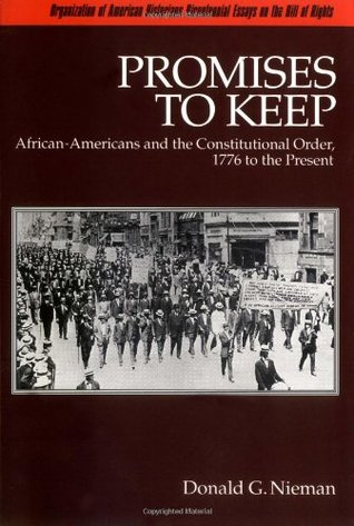 Promises to Keep: African-Americans and the Constitutional Order, 1776 to the Present (Organization of American Historians Bicentennial Essays on the Bill of Rights)