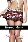 Happy Hour - Naughty Public Sex Story (Short and Sweet: Sky Ashton Singles)